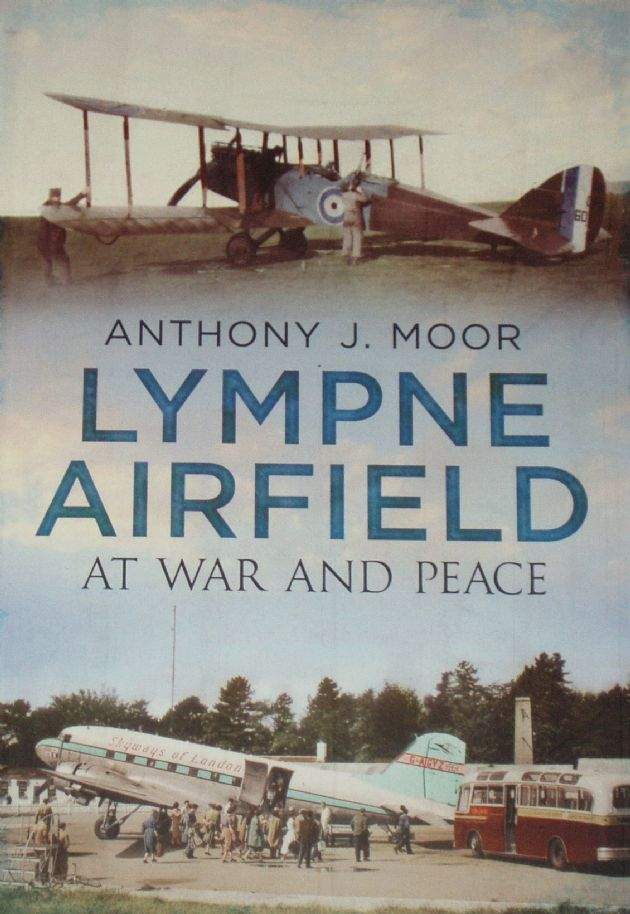 Lympne Airfield in War and Peace, by Anthony J. Moor